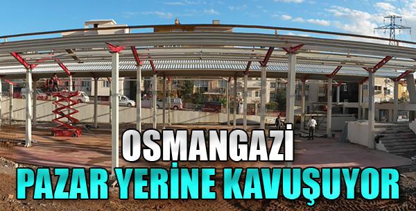 Osmangazi Pazar Yerine Kavuşuyor