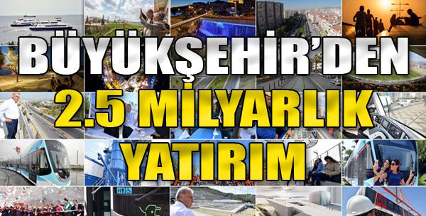 Büyükşehir'den 2.5 Milyar Liralık Yatırım