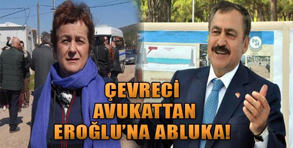 Çevreci Avukattan Eroğlu'na Abluka!