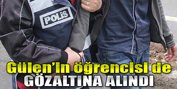 Gülen'in Öğrencisi de Gözaltına Alındı