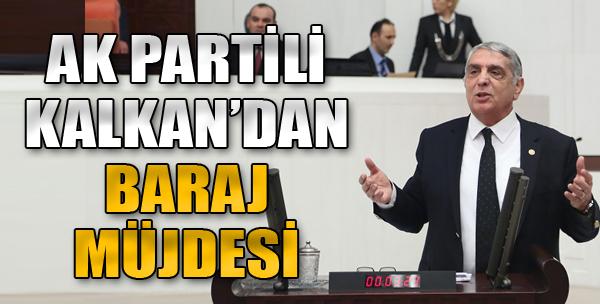 AK Partili Kalkan'dan Baraj Müjdesi