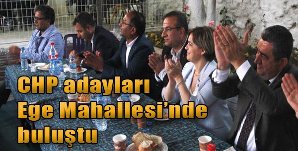 CHP Adayları Ege Mahallesi'nde Buluştu
