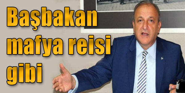 'Başbakan Mafya Reisi Gibi'