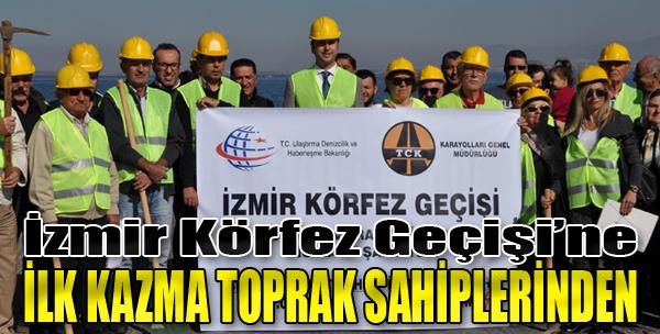 İzmir Körfez Geçişi'ne İlk Kazma Toprak Sahiplerinden