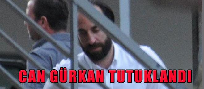 Can Gürkan Tutuklandı
