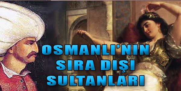 Sıra Dışı Şehzadeler ve Sultanlar