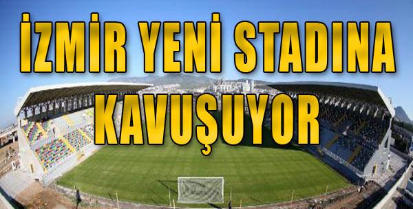 İzmir Yeni Stadına Kavuşuyor