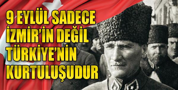 9 Eylül Sadece İzmir'in Değil Türkiye'nin Kurtuluşudur