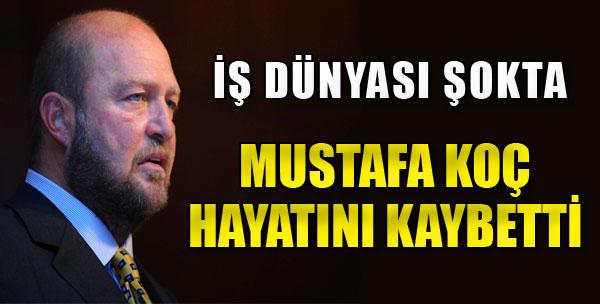 Mustafa Koç Yaşamını Yitirdi