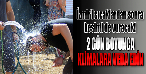 İzmir'i Sıcaklardan Sonra Elektrik Kesintisi de Vuracak