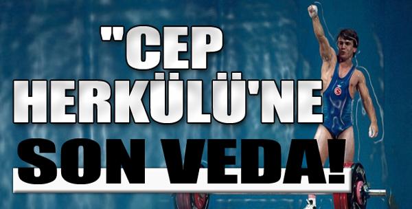 'Cep Herkülü'ne Son Veda!