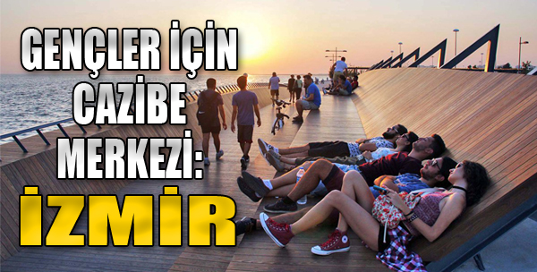 Gençler için cazibe merkezi: İzmir