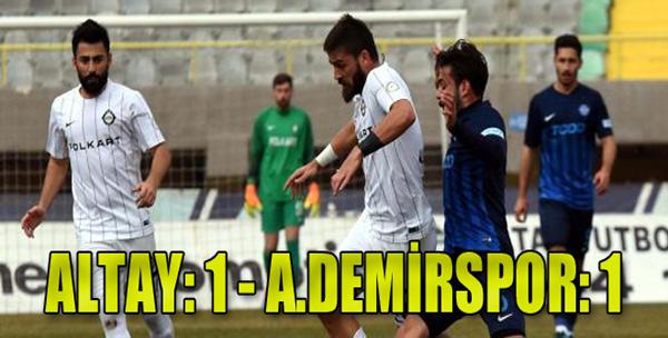Altay: 1 - Ankara Demirspor: 1