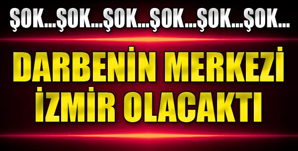 Darbenin Merkezi İzmir Olacaktı!