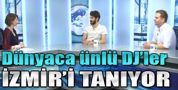 Dünyaca Ünlü DJ'ler İzmir'i Tanıyor