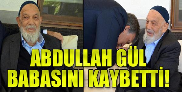 Abdullah Gül, Babasını Kaybetti