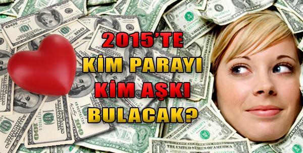 2015'te Kim Parayı Kim Aşkı Bulacak?