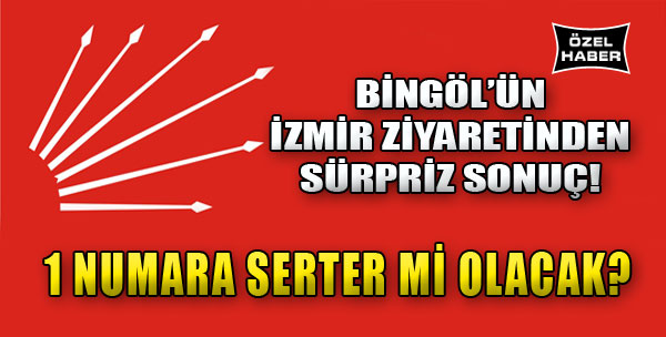CHP İzmir'in Yeni Patronu Serter mi?