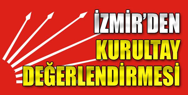 İzmir'den Kurultay Değerlendirmesi