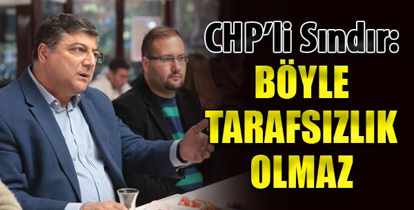 CHP'li Sındır: 'Böyle Tarafsızlık Olmaz'
