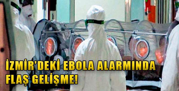 İzmir'deki Ebola Alarmında Flaş Gelişme