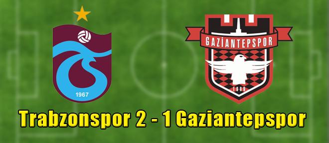 Trabzonspor 2 - 1 Gaziantepspor