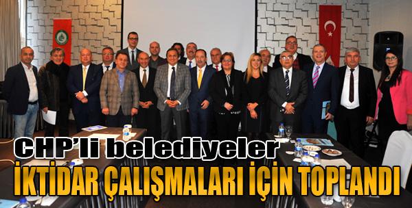 CHP'li Belediyeler İktidar Çalışmaları İçin Toplandı