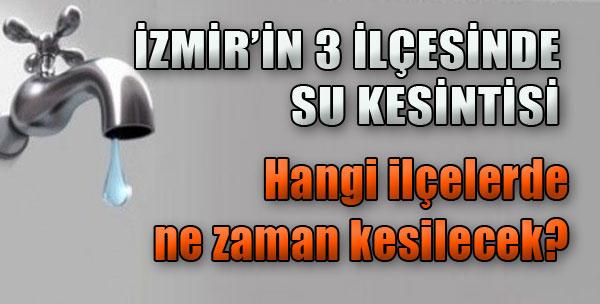 İzmir'in 3 İlçesinde Su Kesintisi!