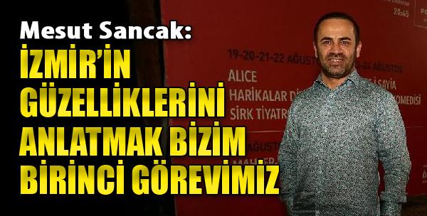 Mesut Sancak: İzmir'in Güzelliklerini Anlatmak Bizim Birinci Görevimizdir