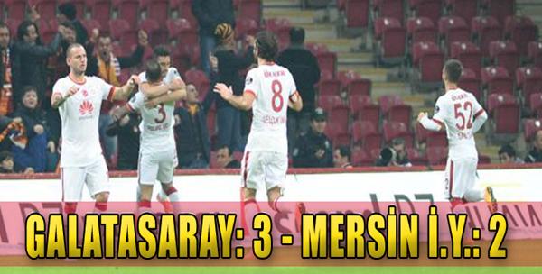 Galatasaray: 3 - Mersin İ.Y.: 2