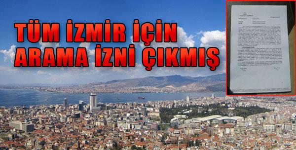 Tüm İzmir İçin Arama İzni Çıkmış