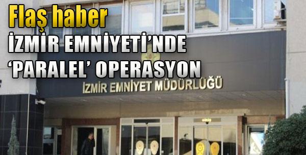 İzmir Emniyeti'nde 'Paralel' Operasyon
