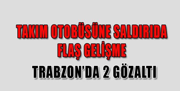 Trabzon'daki Saldırıda Flaş Gözaltılar