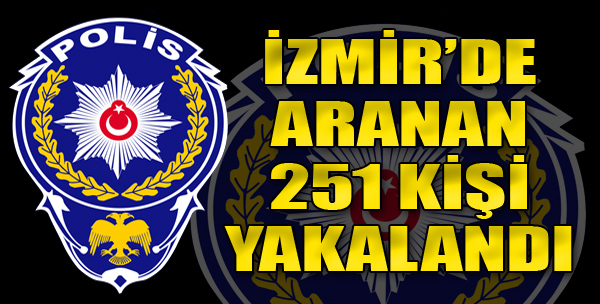 İzmir'de Aranan 251 Kişi Yakalandı