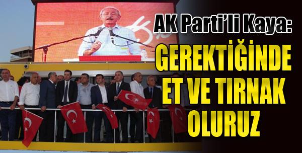 AK Parti'li Kaya: Gerektiğinde Et ve Tırnak Oluruz