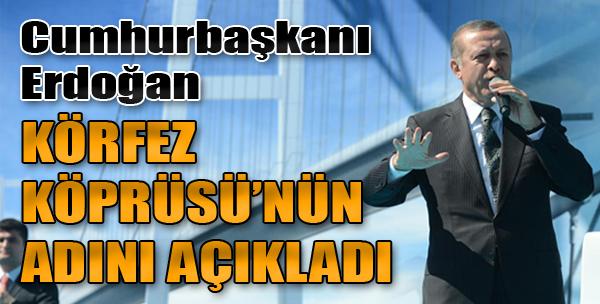 Erdoğan Körfez Köprüsü'nün Adını Açıkladı