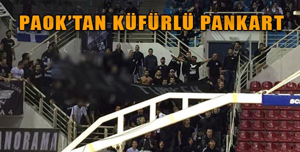 PAOK'tan Küfürlü Pankart