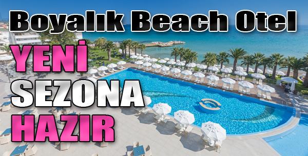 Boyalık Beach Otel Yeni Sezona Hazır