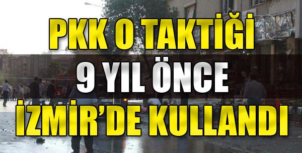PKK O Taktiği 9 Yıl Önce İzmir'de Kullandı