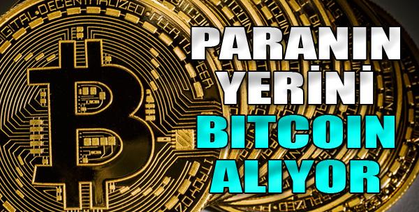 Paranın Yerini Bitcoin Alıyor