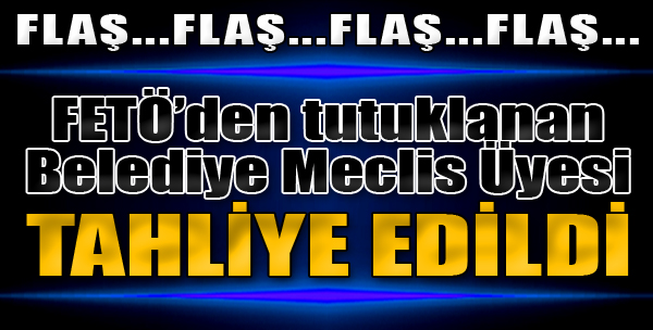 FETÖ'den Tutuklanan İzmir Büyükşehir Belediyesi Meclis Üyesi Tahliye Edildi