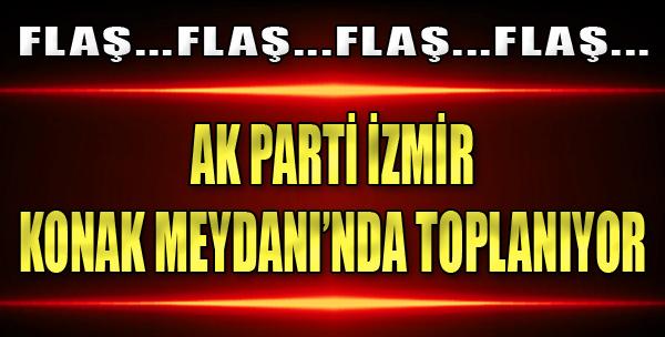 AK Parti İzmir Konak Meydanı'nda Toplanıyor