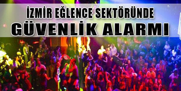 İzmir Eğlence Sektöründe Güvenlik Alarmı
