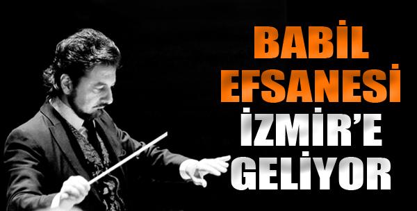 Babil Efsanesi İzmir'e Geliyor