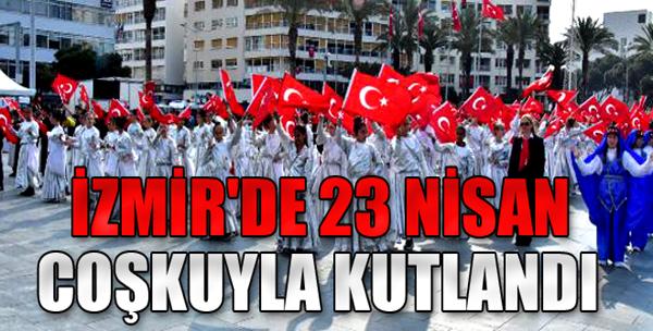İzmir'de 23 Nisan Coşkuyla Kutlandı
