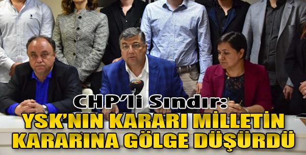 CHP'li Sındır: YSK Kararı Milletin Kararına Gölge Düşürmüştür