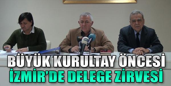 Büyük Kurultay Öncesi İzmir'de Delege Zirvesi