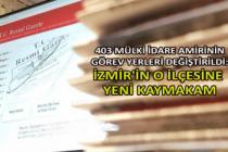 403 mülki idare amirinin görev yerleri değiştirildi: İzmir'in o ilçesine yeni kaymakam