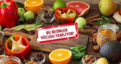 Bu besinler vücudu yeniliyor!