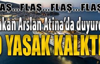 Bakan Arslan Atina'da Duyurdu! Yasak Kalktı